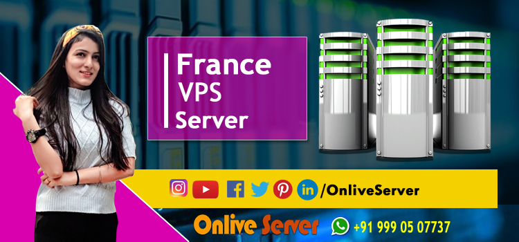Best Option to Choose France VPS Server Hosting for Your Business Need - Onlive Server